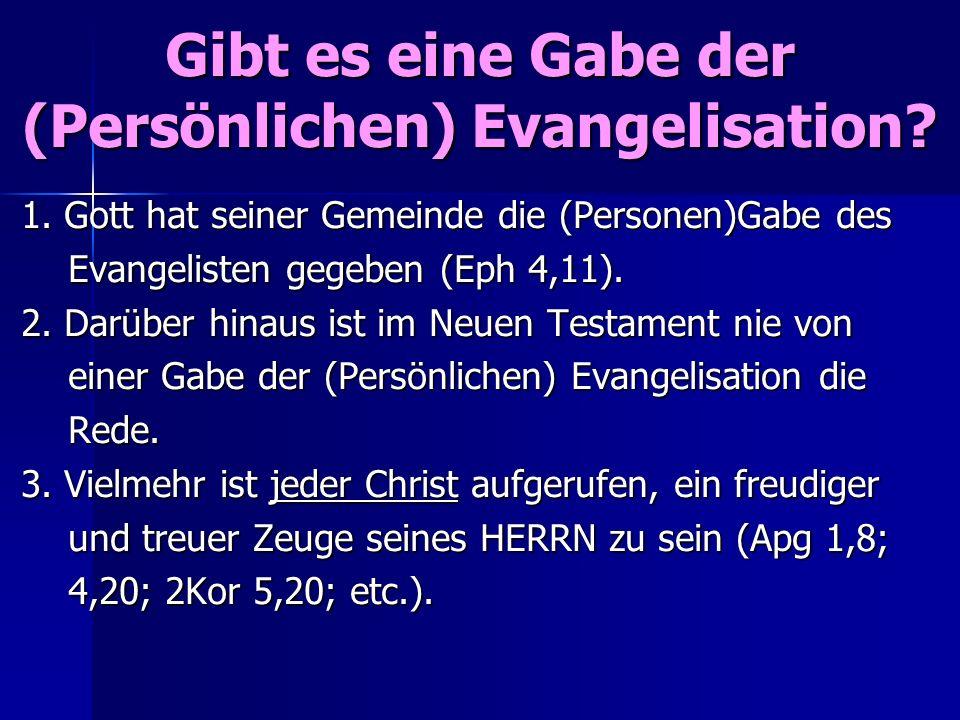 1. Gott hat seiner Gemeinde die (Personen)Gabe des Evangelisten gegeben (Eph 4,11). Evangelisten gegeben (Eph 4,11). 2. Darüber hinaus ist im Neuen Te
