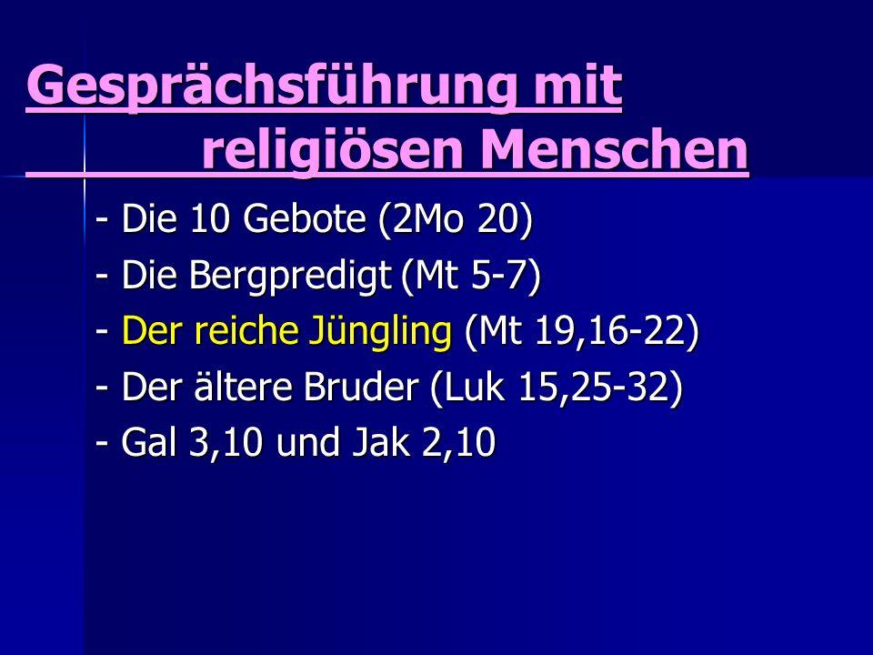 Gesprächsführung mit religiösen Menschen - Die 10 Gebote (2Mo 20) - Die Bergpredigt (Mt 5-7) - Der reiche Jüngling (Mt 19,16-22) - Der ältere Bruder (