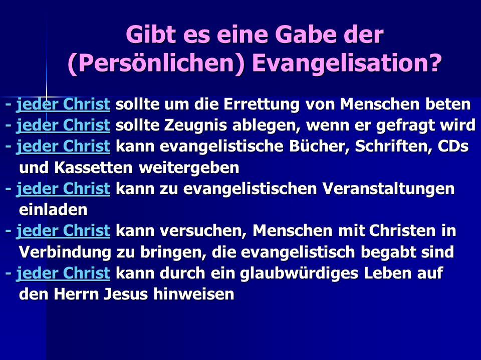 - jeder Christ sollte um die Errettung von Menschen beten - jeder Christ sollte Zeugnis ablegen, wenn er gefragt wird - jeder Christ kann evangelistis
