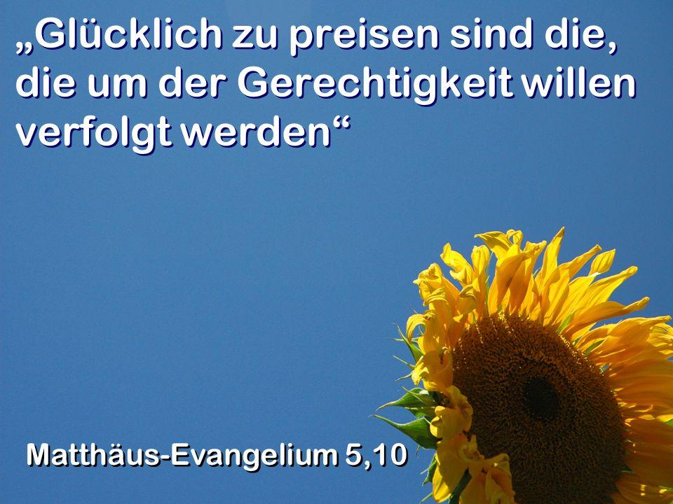 Glücklich zu preisen sind die, die um der Gerechtigkeit willen verfolgt werden Matthäus-Evangelium 5,10