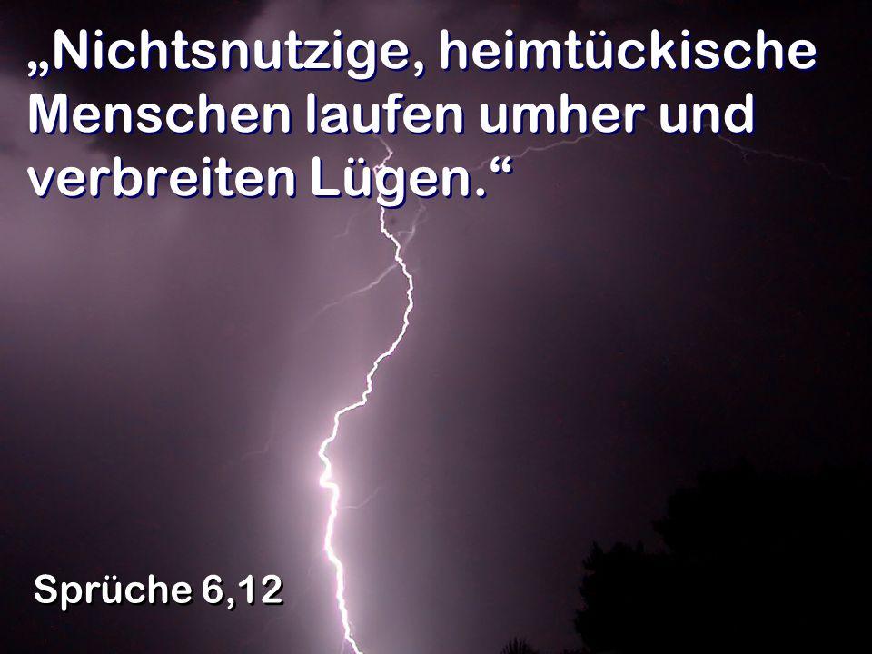 Nichtsnutzige, heimtückische Menschen laufen umher und verbreiten Lügen. Sprüche 6,12