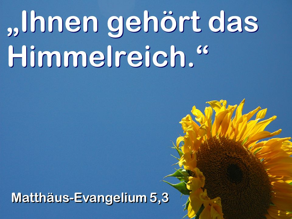 Ihnen gehört das Himmelreich. Matthäus-Evangelium 5,3