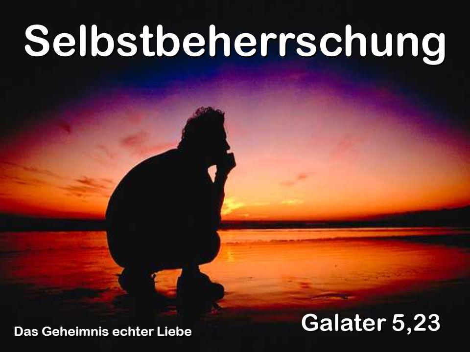 Das Geheimnis echter Liebe Galater 5,23 Selbstbeherrschung