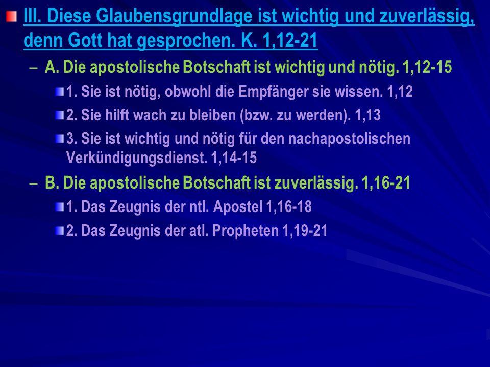 III. Diese Glaubensgrundlage ist wichtig und zuverlässig, denn Gott hat gesprochen. K. 1,12-21 – – A. Die apostolische Botschaft ist wichtig und nötig