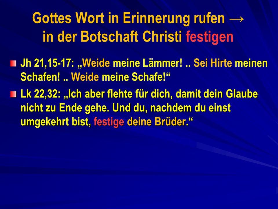 Gottes Wort in Erinnerung rufen in der Botschaft Christi festigen Jh 21,15-17: Weide meine Lämmer!..