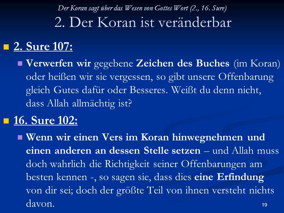 19 Der Koran sagt über das Wesen von Gottes Wort (2., 16. Sure) 2. Der Koran ist veränderbar 2. Sure 107: Verwerfen wir gegebene Zeichen des Buches (i