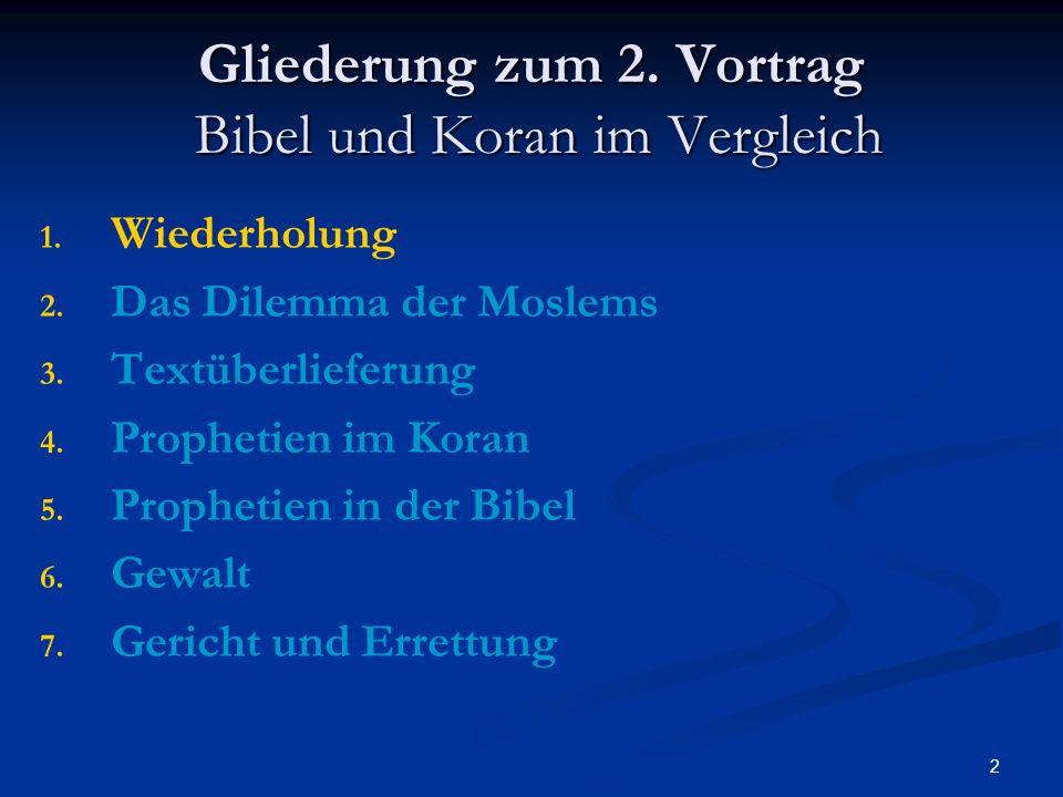 2 Gliederung zum 2. Vortrag Bibel und Koran im Vergleich 1. 1. Wiederholung 2. 2. Das Dilemma der Moslems 3. 3. Textüberlieferung 4. 4. Prophetien im
