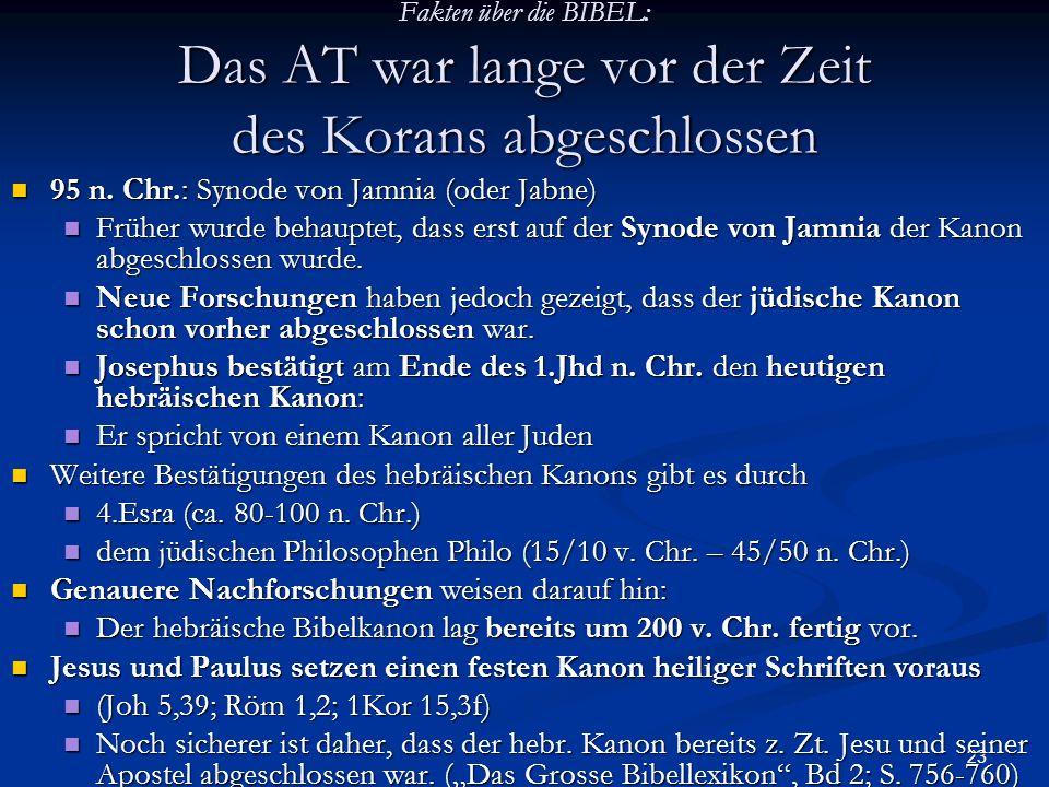 23 Fakten über die BIBEL: Das AT war lange vor der Zeit des Korans abgeschlossen 95 n. Chr.: Synode von Jamnia (oder Jabne) 95 n. Chr.: Synode von Jam