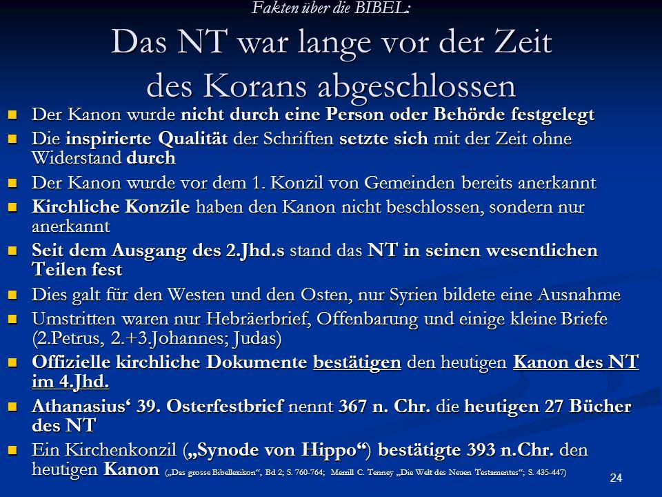 24 Fakten über die BIBEL: Das NT war lange vor der Zeit des Korans abgeschlossen Der Kanon wurde nicht durch eine Person oder Behörde festgelegt Der K
