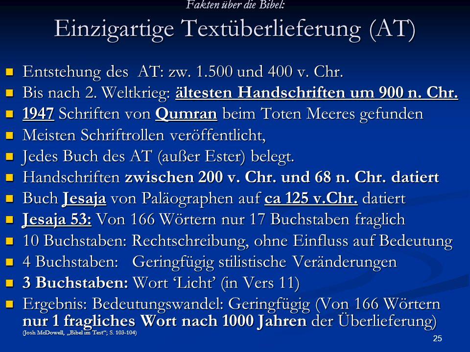 25 Fakten über die Bibel: Einzigartige Textüberlieferung (AT) Entstehung des AT: zw. 1.500 und 400 v. Chr. Entstehung des AT: zw. 1.500 und 400 v. Chr
