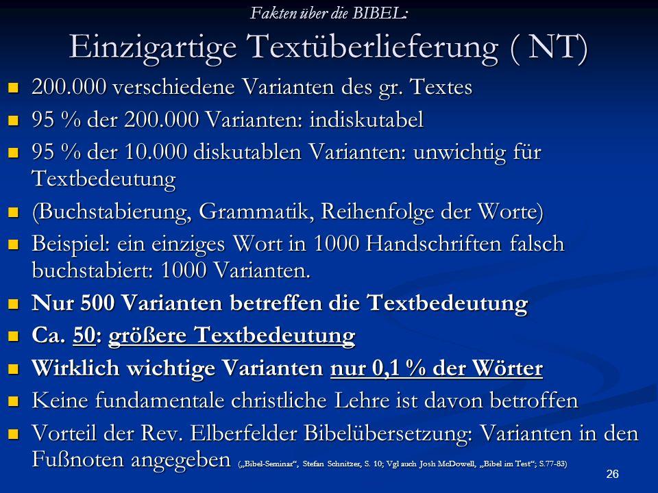 26 Fakten über die BIBEL: Einzigartige Textüberlieferung ( NT) 200.000 verschiedene Varianten des gr. Textes 200.000 verschiedene Varianten des gr. Te