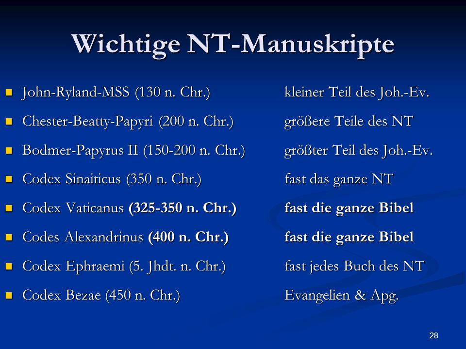 28 Wichtige NT-Manuskripte John-Ryland-MSS (130 n. Chr.)kleiner Teil des Joh.-Ev. John-Ryland-MSS (130 n. Chr.)kleiner Teil des Joh.-Ev. Chester-Beatt