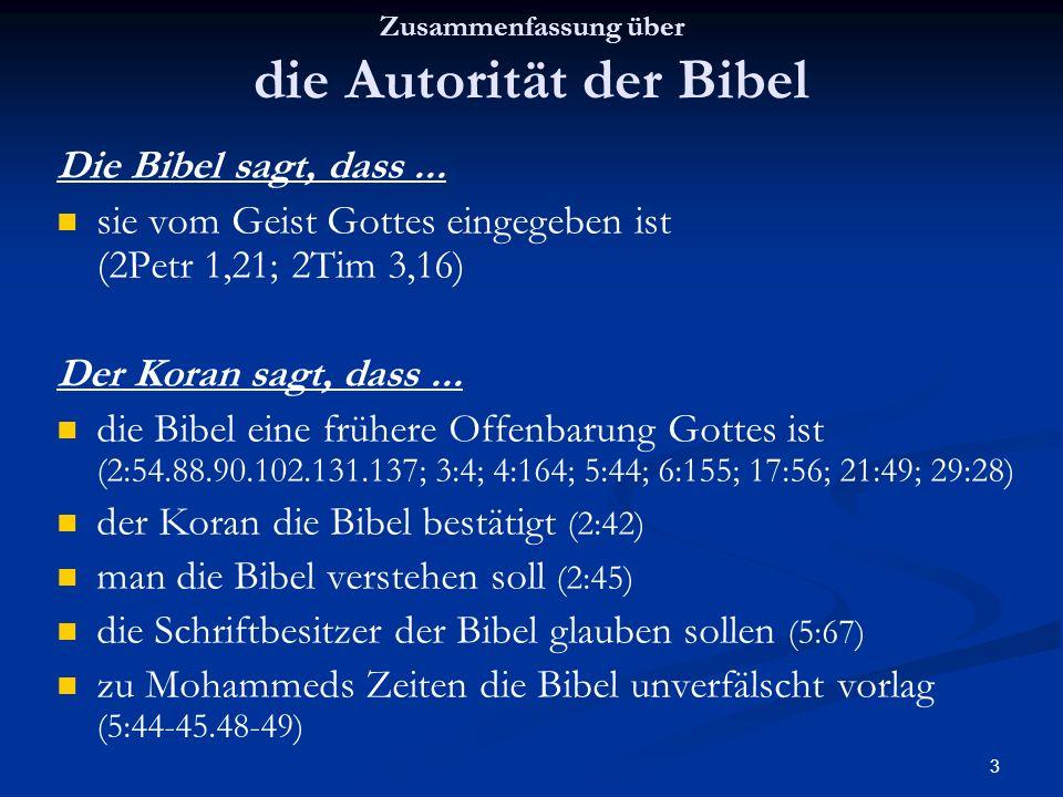 3 Zusammenfassung über die Autorität der Bibel Die Bibel sagt, dass... sie vom Geist Gottes eingegeben ist (2Petr 1,21; 2Tim 3,16) Der Koran sagt, das