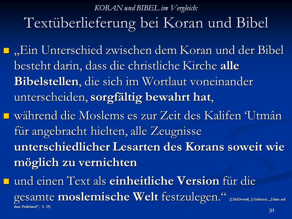 31 KORAN und BIBEL im Vergleich: Textüberlieferung bei Koran und Bibel Ein Unterschied zwischen dem Koran und der Bibel besteht darin, dass die christ