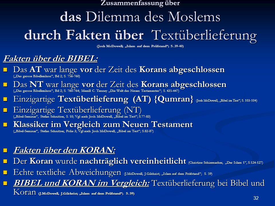 32 Zusammenfassung über das Dilemma des Moslems durch Fakten über Textüberlieferung (Josh McDowell; Islam auf dem Prüfstand; S. 39-40) Fakten über die