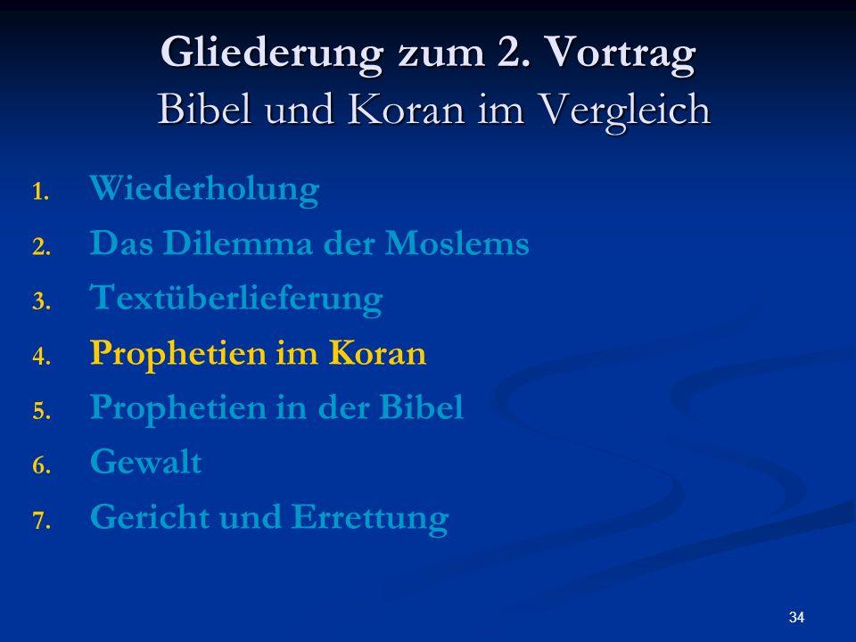 34 Gliederung zum 2. Vortrag Bibel und Koran im Vergleich 1. 1. Wiederholung 2. 2. Das Dilemma der Moslems 3. 3. Textüberlieferung 4. 4. Prophetien im