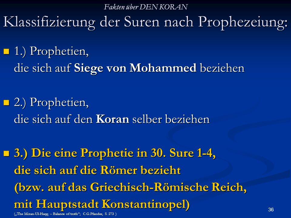 36 Fakten über DEN KORAN Klassifizierung der Suren nach Prophezeiung: 1.) Prophetien, 1.) Prophetien, die sich auf Siege von Mohammed beziehen 2.) Pro