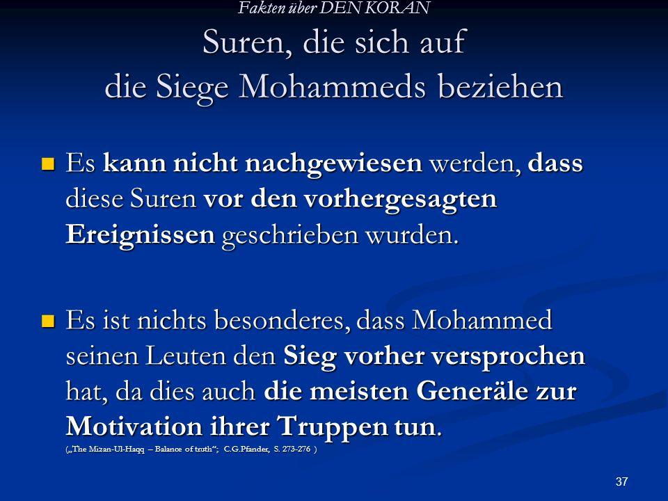 37 Fakten über DEN KORAN Suren, die sich auf die Siege Mohammeds beziehen Es kann nicht nachgewiesen werden, dass diese Suren vor den vorhergesagten E