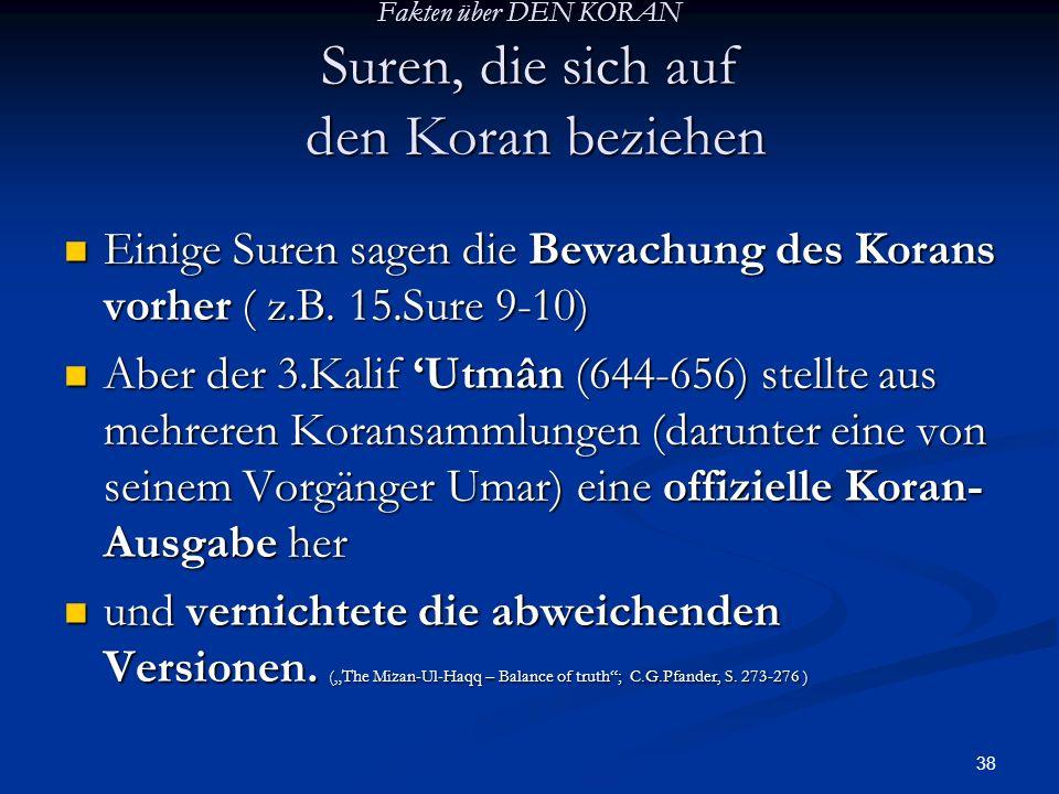 38 Fakten über DEN KORAN Suren, die sich auf den Koran beziehen Einige Suren sagen die Bewachung des Korans vorher ( z.B. 15.Sure 9-10) Einige Suren s