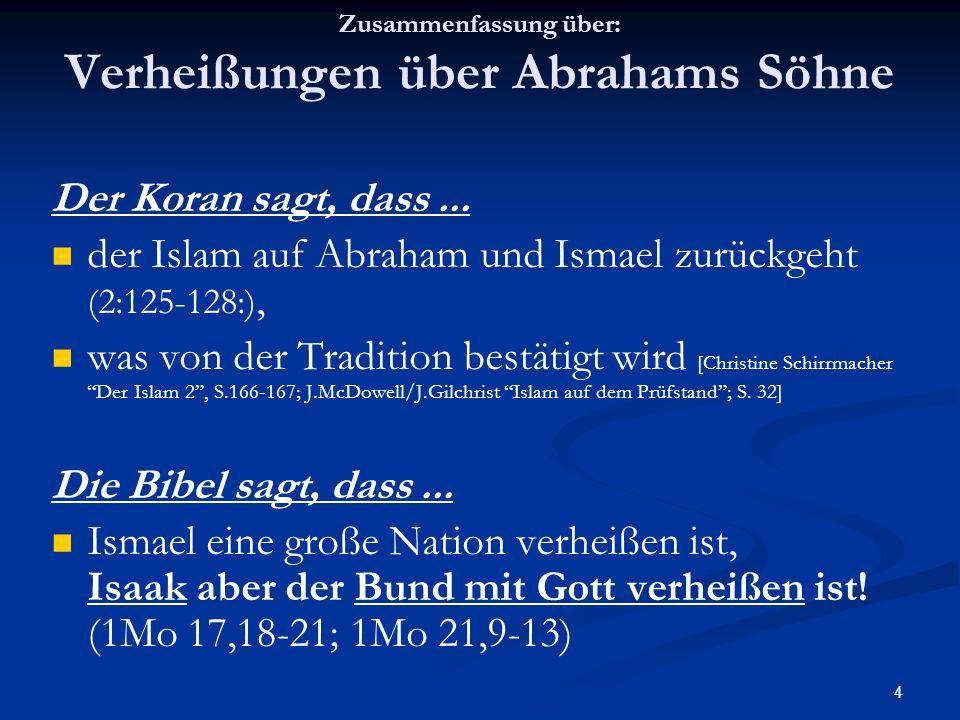 4 Zusammenfassung über: Verheißungen über Abrahams Söhne Der Koran sagt, dass... der Islam auf Abraham und Ismael zurückgeht (2:125-128:), was von der
