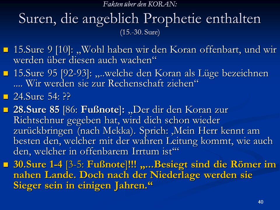 40 Fakten über den KORAN: Suren, die angeblich Prophetie enthalten (15.-30. Sure) 15.Sure 9 [10]: Wohl haben wir den Koran offenbart, und wir werden ü