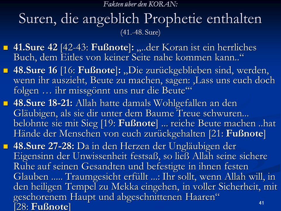 41 Fakten über den KORAN: Suren, die angeblich Prophetie enthalten (41.-48. Sure) 41.Sure 42 [42-43: Fußnote]:..der Koran ist ein herrliches Buch, dem