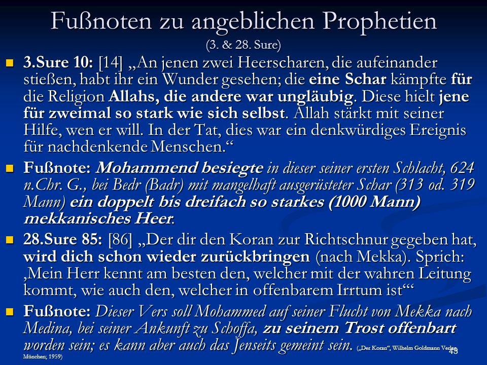 43 Fußnoten zu angeblichen Prophetien (3. & 28. Sure) 3.Sure 10: [14] An jenen zwei Heerscharen, die aufeinander stießen, habt ihr ein Wunder gesehen;