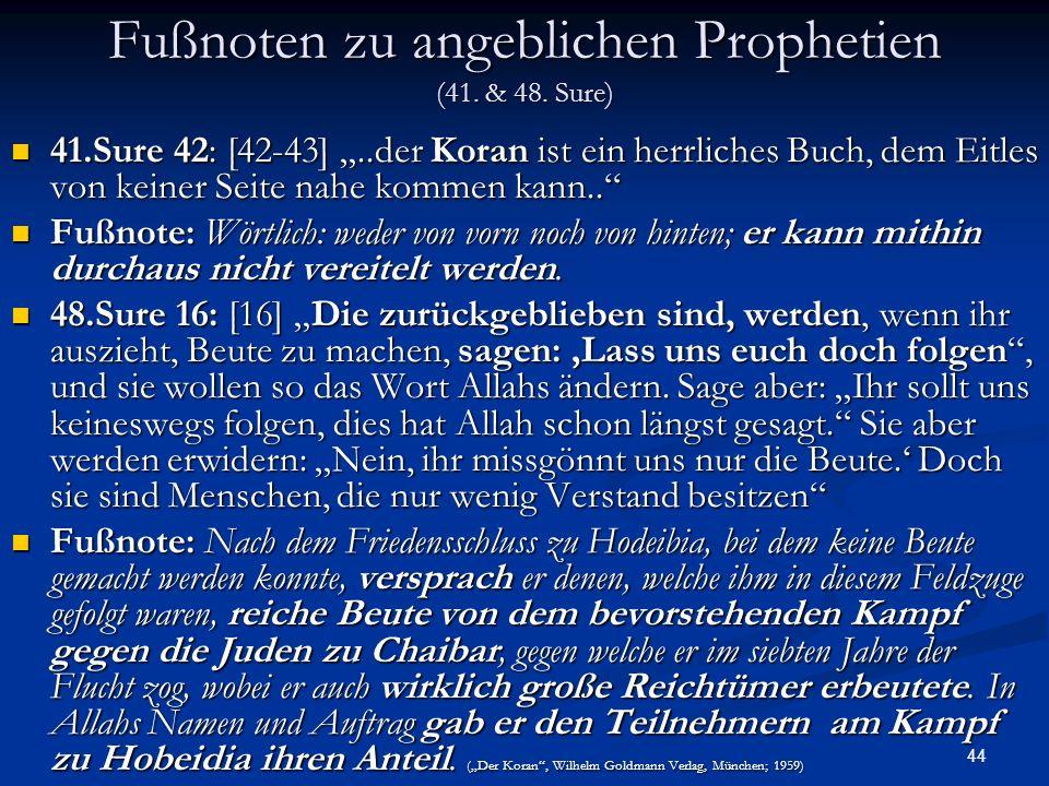 44 Fußnoten zu angeblichen Prophetien (41. & 48. Sure) 41.Sure 42: [42-43]..der Koran ist ein herrliches Buch, dem Eitles von keiner Seite nahe kommen