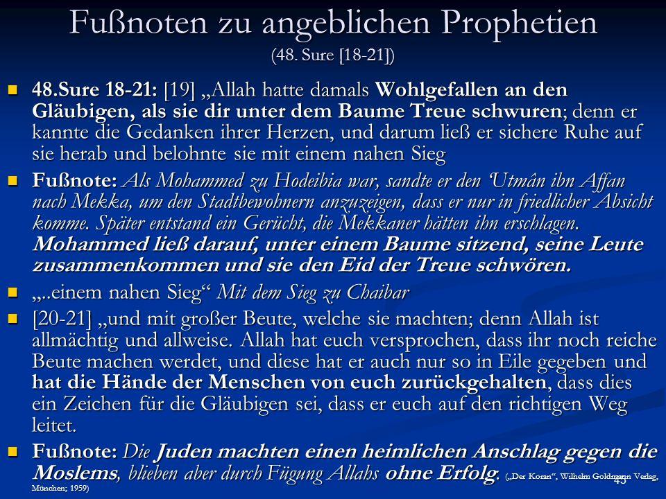 45 Fußnoten zu angeblichen Prophetien (48. Sure [18-21]) 48.Sure 18-21: [19] Allah hatte damals Wohlgefallen an den Gläubigen, als sie dir unter dem B