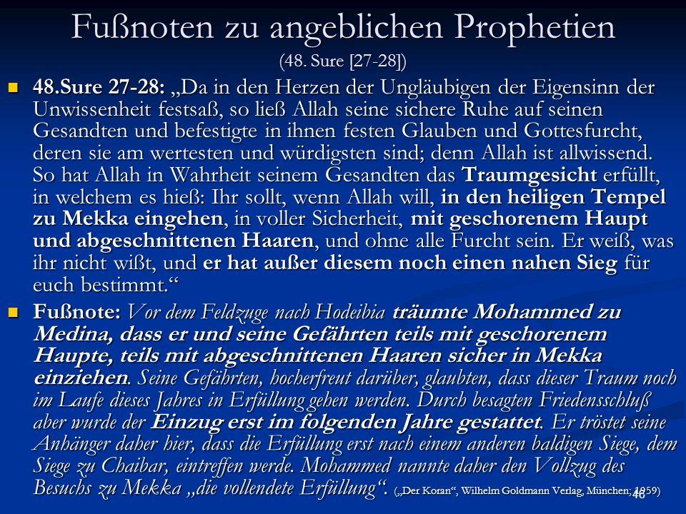 46 Fußnoten zu angeblichen Prophetien (48. Sure [27-28]) 48.Sure 27-28: Da in den Herzen der Ungläubigen der Eigensinn der Unwissenheit festsaß, so li