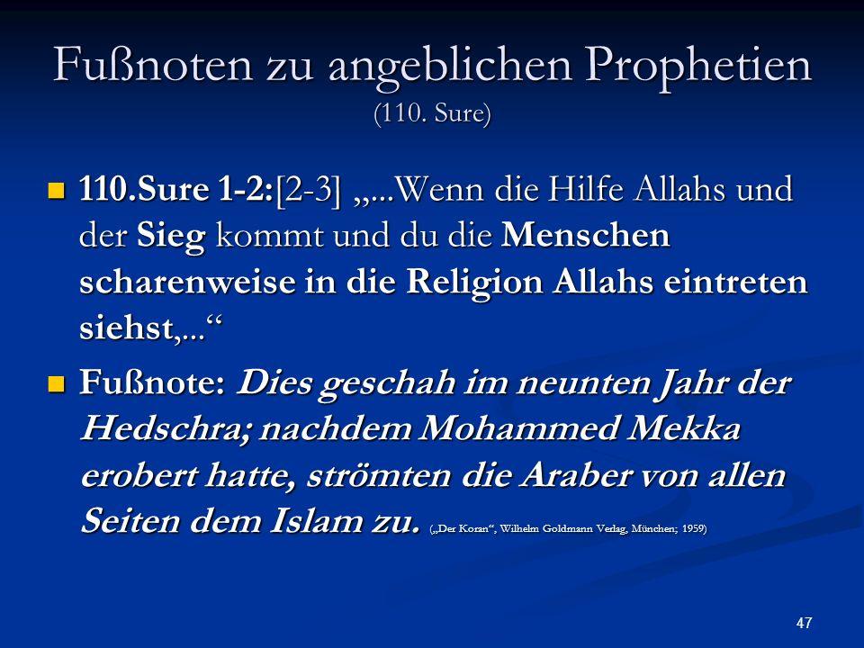 47 Fußnoten zu angeblichen Prophetien (110. Sure) 110.Sure 1-2:[2-3]...Wenn die Hilfe Allahs und der Sieg kommt und du die Menschen scharenweise in di