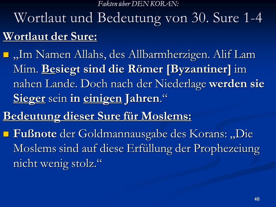 48 Fakten über DEN KORAN: Wortlaut und Bedeutung von 30. Sure 1-4 Wortlaut der Sure: Im Namen Allahs, des Allbarmherzigen. Alif Lam Mim. Besiegt sind