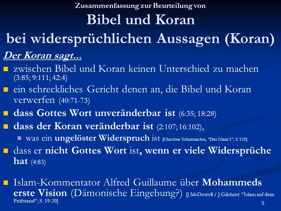 5 Zusammenfassung zur Beurteilung von Bibel und Koran bei widersprüchlichen Aussagen (Koran) Der Koran sagt... zwischen Bibel und Koran keinen Untersc