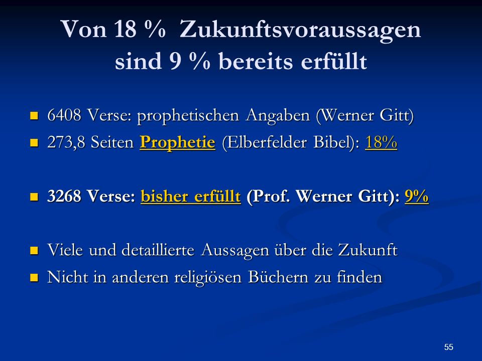 55 Von 18 % Zukunftsvoraussagen sind 9 % bereits erfüllt 6408 Verse: prophetischen Angaben (Werner Gitt) 6408 Verse: prophetischen Angaben (Werner Git
