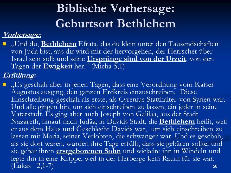 56 Biblische Vorhersage: Geburtsort Bethlehem Vorhersage: Und du, Bethlehem Efrata, das du klein unter den Tausendschaften von Juda bist, aus dir wird