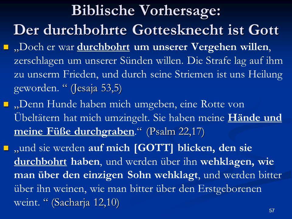 57 Biblische Vorhersage: Der durchbohrte Gottesknecht ist Gott (Jesaja 53,5)Doch er war durchbohrt um unserer Vergehen willen, zerschlagen um unserer