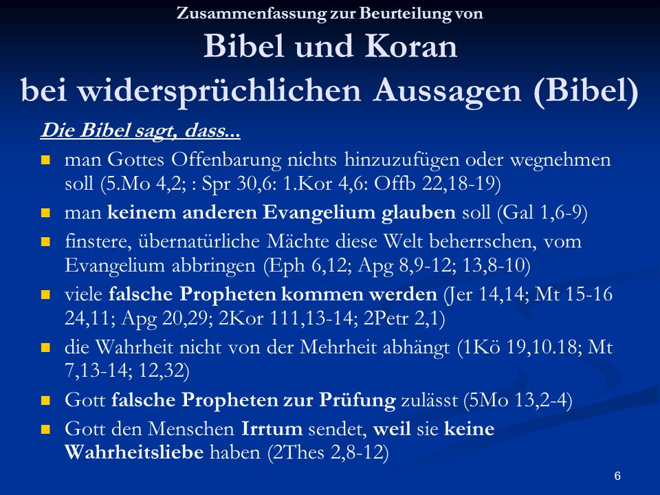 6 Zusammenfassung zur Beurteilung von Bibel und Koran bei widersprüchlichen Aussagen (Bibel) Die Bibel sagt, dass... man Gottes Offenbarung nichts hin