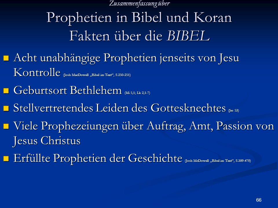66 Zusammenfassung über Prophetien in Bibel und Koran Fakten über die BIBEL Acht unabhängige Prophetien jenseits von Jesu Kontrolle (Josh MacDowell Bi