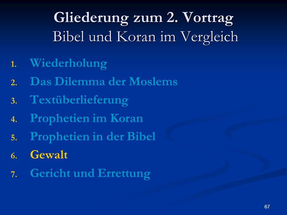 67 Gliederung zum 2. Vortrag Bibel und Koran im Vergleich 1. 1. Wiederholung 2. 2. Das Dilemma der Moslems 3. 3. Textüberlieferung 4. 4. Prophetien im