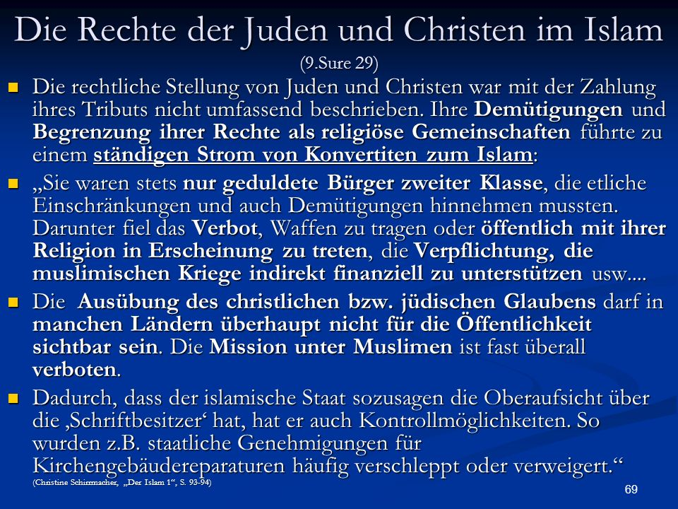 69 Die Rechte der Juden und Christen im Islam (9.Sure 29) Die rechtliche Stellung von Juden und Christen war mit der Zahlung ihres Tributs nicht umfas