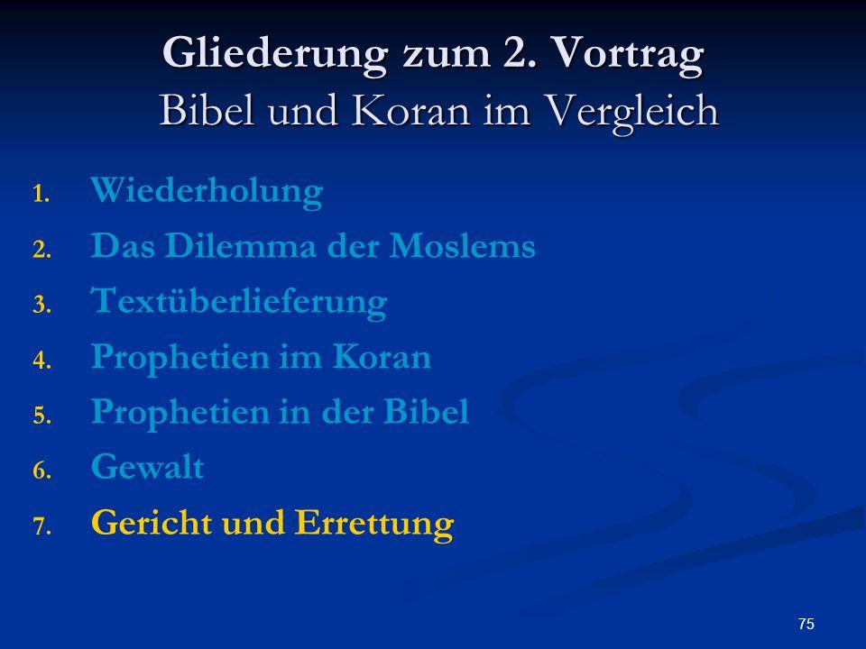 75 Gliederung zum 2. Vortrag Bibel und Koran im Vergleich 1. 1. Wiederholung 2. 2. Das Dilemma der Moslems 3. 3. Textüberlieferung 4. 4. Prophetien im