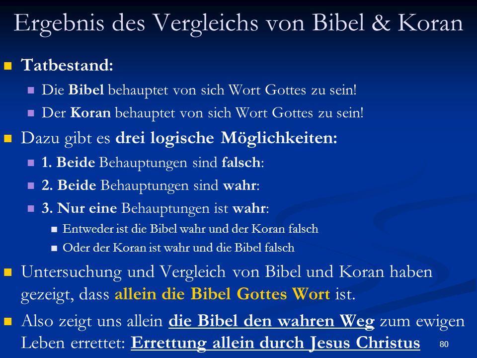 80 Ergebnis des Vergleichs von Bibel & Koran Tatbestand: Die Bibel behauptet von sich Wort Gottes zu sein! Der Koran behauptet von sich Wort Gottes zu