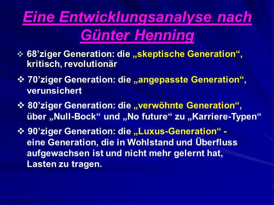 Eine Entwicklungsanalyse nach Günter Henning 68ziger Generation: die skeptische Generation, kritisch, revolutionär 68ziger Generation: die skeptische