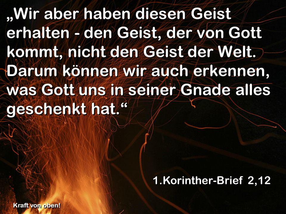 Wir aber haben diesen Geist erhalten - den Geist, der von Gott kommt, nicht den Geist der Welt.
