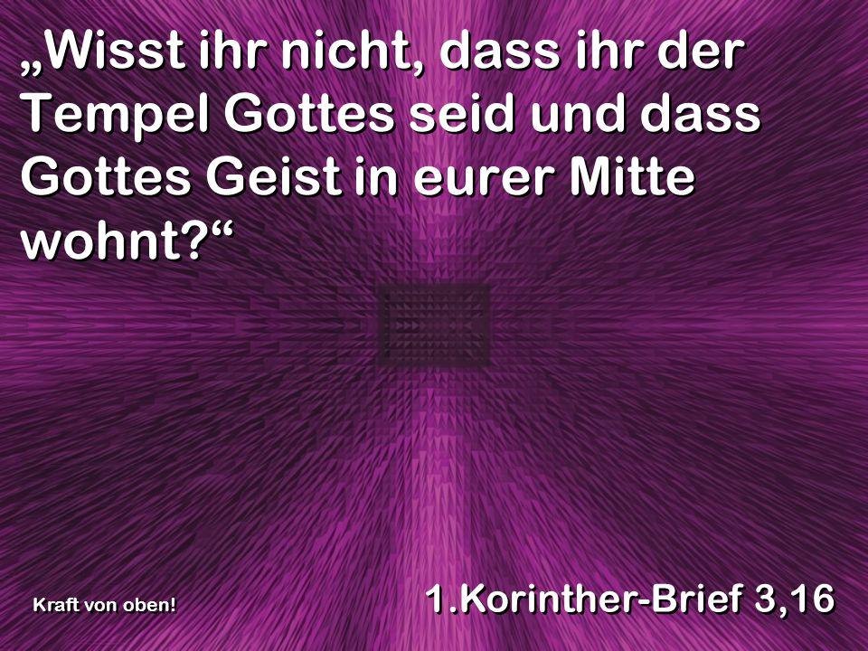 Wisst ihr nicht, dass ihr der Tempel Gottes seid und dass Gottes Geist in eurer Mitte wohnt.