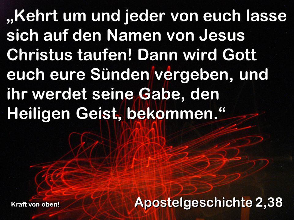 Kehrt um und jeder von euch lasse sich auf den Namen von Jesus Christus taufen.