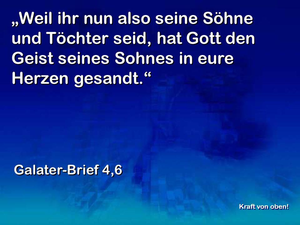 Weil ihr nun also seine Söhne und Töchter seid, hat Gott den Geist seines Sohnes in eure Herzen gesandt.