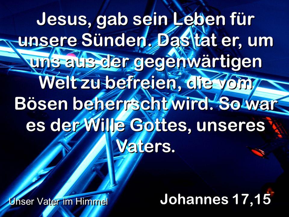 Jesus, gab sein Leben für unsere Sünden. Das tat er, um uns aus der gegenwärtigen Welt zu befreien, die vom Bösen beherrscht wird. So war es der Wille