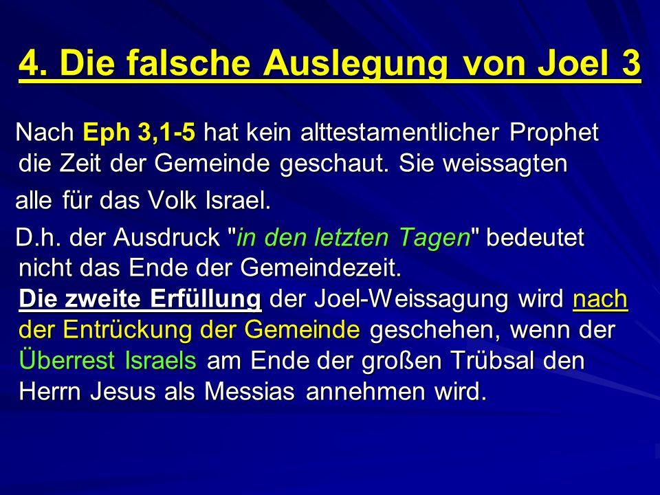 4. Die falsche Auslegung von Joel 3 Nach Eph 3,1-5 hat kein alttestamentlicher Prophet die Zeit der Gemeinde geschaut. Sie weissagten alle für das Vol