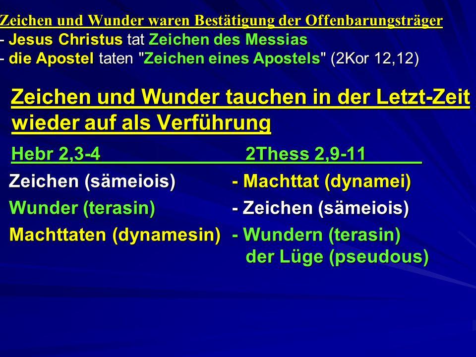 Zeichen und Wunder waren Bestätigung der Offenbarungsträger - Jesus Christus tat Zeichen des Messias - die Apostel taten